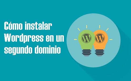 Cómo instalar Wordpress en un segundo dominio