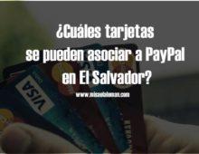 ¿Cuáles tarjetas se pueden asociar a PayPal en El Salvador?