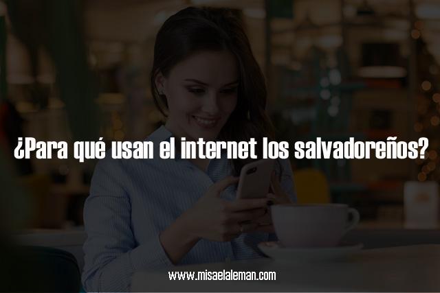 ¿Para qué usan el internet los salvadoreños?