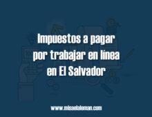 Impuestos por trabajar en línea El Salvador