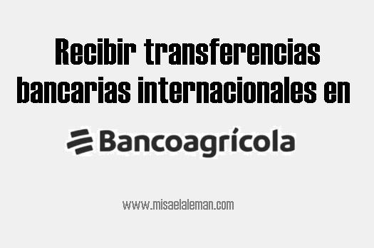 Recibir transferencias bancarias internacionales en Banco Agrícola